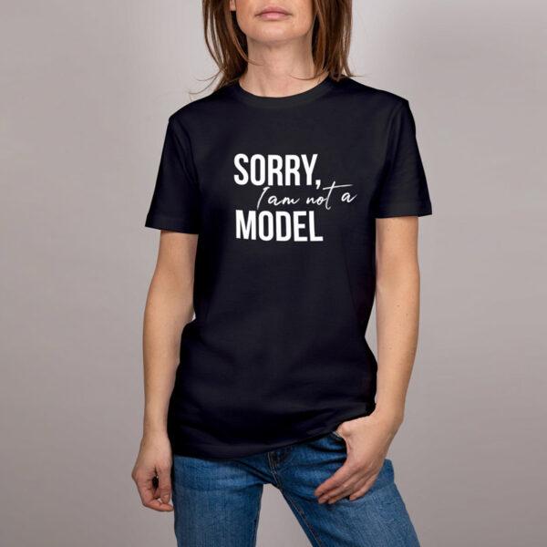 Sorry, I am not a Model T-Shirt Schwarz
