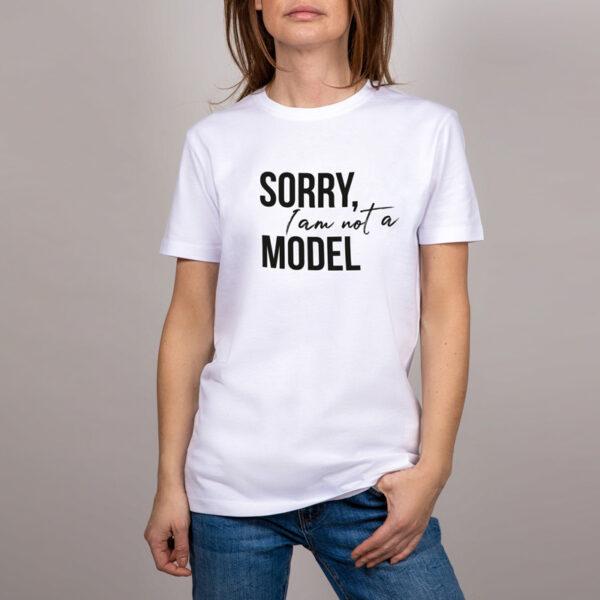 Sorry, I am not a Model T-Shirt Weiss